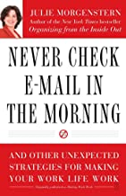 Never Check E-mail in the Morning: And Other Unexpected Strategies for Making Your Work Life Work by Julie Morgenstern (6-...