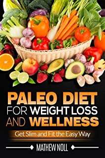 Paleo Diet for Weight Loss and Wellness: Get Slim and Fit the Easy Way (Paleo Diet for Weight Loss, Paleo Diet for Beginners, Anti Inflammatory Diet)