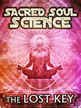 Sacred Soul Science: The Lost Key