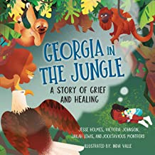 Georgia in the Jungle: A Story of Grief and Healing (Books by Teens)