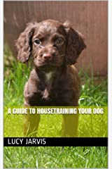 A guide to housetraining your dog (1) Kindle Edition