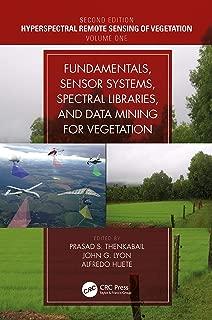 Fundamentals, Sensor Systems, Spectral Libraries, and Data Mining for Vegetation (Hyperspectral Remote Sensing of Vegetation Book 1)