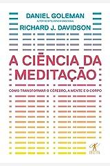 A ciência da meditação: Como transformar o cérebro, a mente e o corpo eBook Kindle