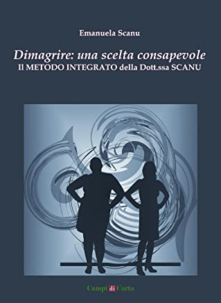 Dimagrire: una scelta consapevole: Il Metodo Integrato della Dott.ssa Scanu (Campi Aperti Vol. 1)