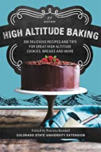 High Altitude Baking: 200 Delicious Recipes and Tips for Great High Altitude Cookies, Cakes, Breads and More--2nd Edition, Revised