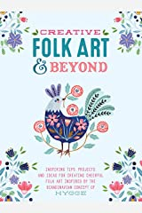 Creative Folk Art & Beyond: Inspiring tips, projects, and ideas for creating cheerful folk art inspired by the Scandinavian concept of hygge Paperback