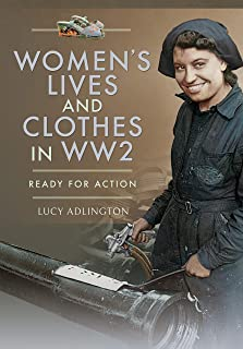 Women's Lives and Clothes in Ww2: Ready for Action