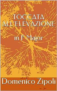 TOCCATA ALL'ELEVAZIONE in F Major (Italian Edition)