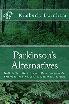 Parkinson's Alternatives: Walk Better, Sleep Deeper and Move Consciously; Solutions from Nature's Sensational Medicine (English Edition)