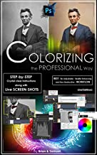 Photoshop: COLORIZING the Professional Way - Colorize or Color Restoration in Adobe Photoshop cc of your Old, Black and White photos (Family or Famous ... cc, adobe photoshop cc 2015 Book 1)
