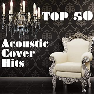 Top 50 Acoustic Cover Hits