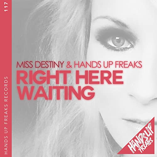 Miss Destiny & Hands Up Freaks - Right Here Waiting
