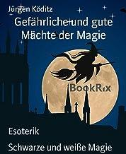 Gefährliche und gute Mächte der Magie: Schwarze und weiße Magie (German Edition)