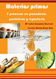 Materias primas y procesos en panadería, pastelería y repostería (Spanish Edition)