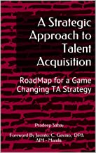 A Strategic Approach to Talent Acquisition: RoadMap for a Game Changing TA Strategy