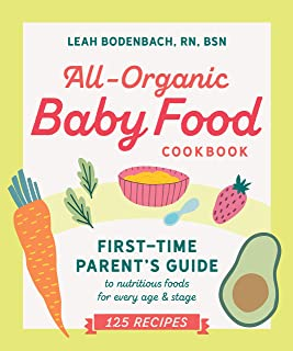 All-Organic Baby Food Cookbook: First Time Parent's Guide to Nutritious Foods for Every Age and Stage