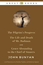 The Pilgrim's Progress, The Life and Death of Mr. Badman, and Grace Abounding to the Chief of Sinners (Illustrated)