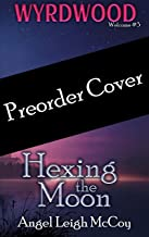 Hexing the Moon: ( dark fantasy - modern - suspense ) (Wyrdwood Welcome Book 3)