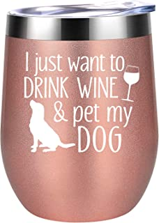 I Just Want To Drink Wine and Pet My Dog - Dog Lover Gifts for Women - Funny Dog Themed Birthday, Christmas Gifts for Dog Mom, Fur Grandma, Dog Owner, Mother, Wine Lover, Friend - Coolife Wine Tumbler