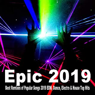 Epic 2019 (Best Remixes of Popular Songs 2019 EDM, Dance, Electro & House Top Hits)