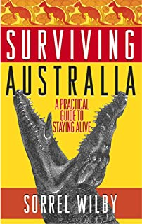 Surviving Australia: A Practical Guide to Staying Alive (English Edition)