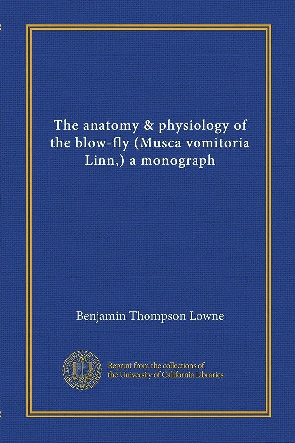 かすかな和らげる延ばすThe anatomy & physiology of the blow-fly (Musca vomitoria Linn,) a monograph