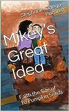 Mikey's Great Idea: Faith the Size of 10 Pumpkin Seeds