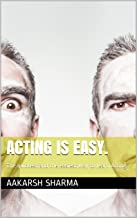Acting is Easy: The quickest and the easiest way to learn Acting.