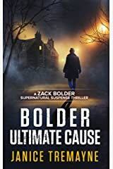 Bolder Ultimate Cause: A macabre and dark supernatural thriller: A Zack Bolder Supernatural Thriller Kindle Edition