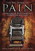Big Book of Pain: Torture & Punishment Through History: Torture & Punishment Through History