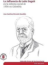 La influencia de León Duguit en la reforma social de 1936 en Colombia: el sistema jurídico, la función social de la propie...