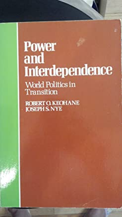 Power and Interdependence: World Politics in Transition
