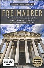 Freimaurer: Wie Sie die Prinzipien des erfolgreichsten Netzwerks der Weltgeschichte für Ihre Persönlichkeitsentwicklung nutzen (German Edition)