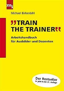 Train the Trainer: Arbeitshandbuch für Ausbilder und Dozenten (German Edition)
