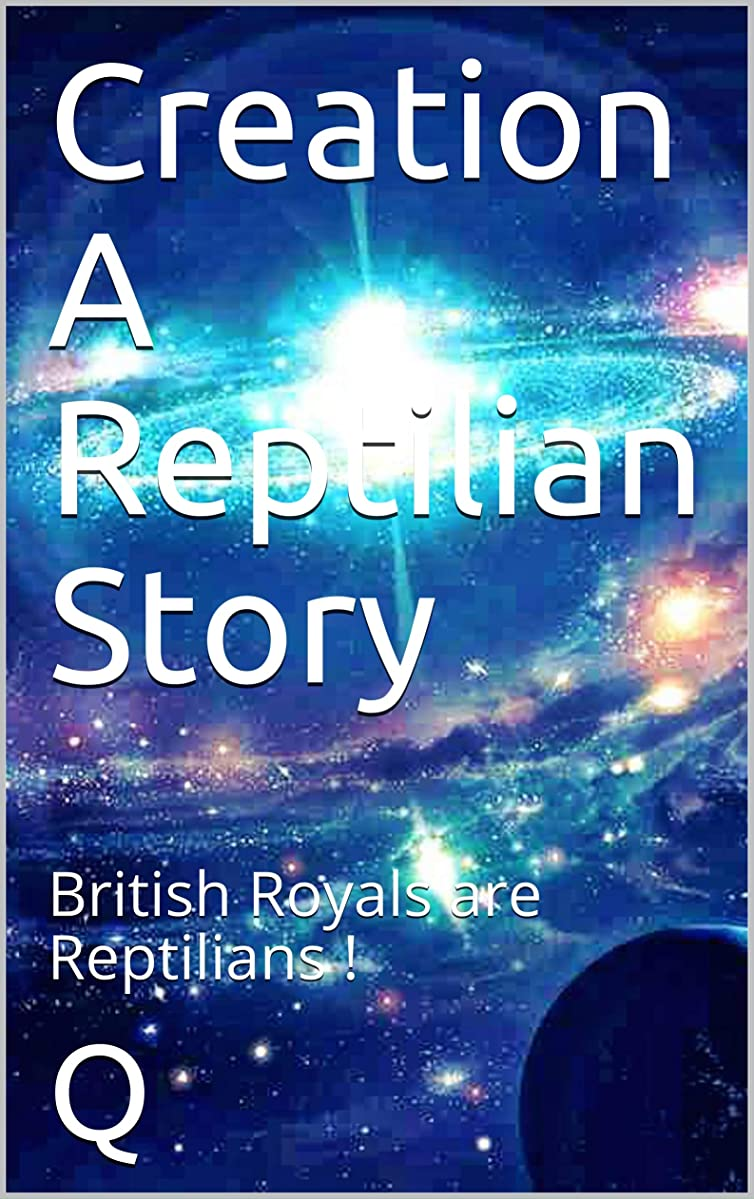 あえぎ爬虫類ブートCreation - A Reptilian Story: British Royals are Reptilians ! (English Edition)