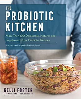 The Probiotic Kitchen: More Than 100 Delectable, Natural, and Supplement-Free Probiotic Recipes