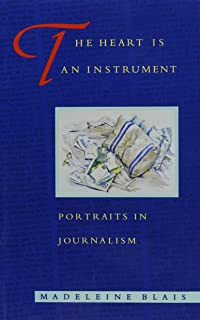 The Heart Is an Instrument: Portraits in Journalism