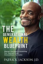 The Generational Wealth Blueprint : Master Savings & Investing For Yourself And Generations To Come
