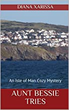 Aunt Bessie Tries (An Isle of Man Cozy Mystery Book 20)