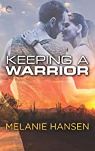 Keeping a Warrior: A Military Romance (Loving a Warrior Book 2)