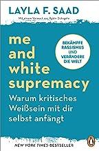 Me and White Supremacy – Warum kritisches Weißsein mit dir selbst anfängt: Bekämpfe Rassismus und verändere die Welt (Germ...