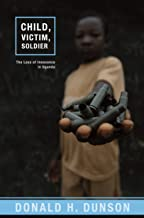 Child Victim Soldier: The Loss of Innocence in Uganda