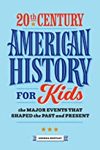 20th Century American History for Kids: The Major Events that Shaped the Past and Present (American History by Century) PDF