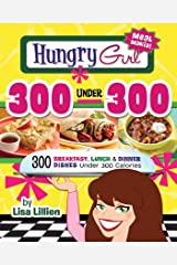 Hungry Girl 300 Under 300: 300 Breakfast, Lunch & Dinner Dishes Under 300 Calories Kindle Edition