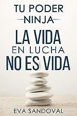 Tu Poder Ninja: La vida en lucha no es vida (Spanish Edition) Kindle Edition