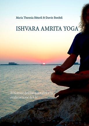 Ishvara Amrita Yoga: Il Nettare dellImmortalità e la realizzazione del Sè