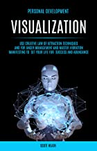 Personal Development: Visualization: Use Creative Law of Attraction Techniques and for Anger Management and Master Vibration Manifesting to  Set Your Life for  Success and Abundance