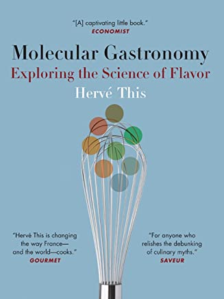 Molecular Gastronomy: Exploring the Science of Flavor (Arts and Traditions of the Table: Perspectives on Culinary History) (English Edition)