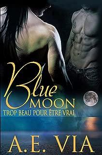 Blue Moon: Trop Beau Pour Etre Vrai (French Edition)