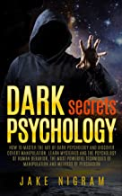 Dark Psychology Secrets: How to master the art of dark persuasion and covert manipulation. Learn mysteries of human behavior, the most powerful techniques of manipulation and methods of persuasion
